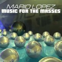 Mario Lopez - Music For The Masses (2009)